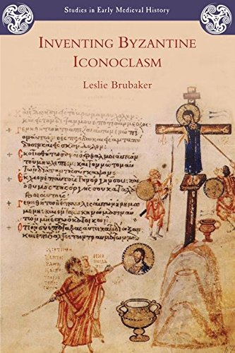 Inventing Byzantine Iconoclasm (Studies in Early Medieval History)