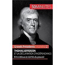 Thomas Jefferson et la Déclaration d'indépendance: Entre idéaux et réalités du pouvoir (Grands Présidents t. 2) (French Edition)