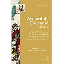 Aymard de Foucauld (1824-1863): De Saint-Cyr et Saumur à la campagne du Mexique, itinéraires d'un officier de cavalerie du Second Empire (BIOGRAPHIE) (French Edition)