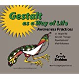 Gestalt As A Way of Life: Awareness Practices: as taught by Gestalt Therapy founders and their followers