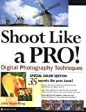 Shoot Like a Pro! Digital Photography Techniques, Julie Adair King, 0072229497