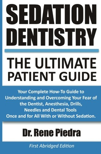 Download Sedation Dentistry: The Ultimate Patient Guide: Your Complete How-To Guide to Understanding and Overcoming Your Fear of the Dentist, Anesthesia, ... Once and for All With or Without Sedation. pdf