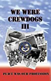 We Were Crewdogs III : Peace Was Our Profession, Towery, Tommy, 1604580925