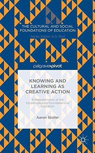 Knowing and Learning as Creative Action: A Reexamination of the Epistemological Foundations of Education (The Cultural a