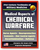 21st Century Textbooks of Military Medicine - Medical Aspects of Chemical Warfare - Nerve Agents, Incapacitating Agents, Riot Control, Toxins, Defense, Decontamination (Emergency War Surgery Series)