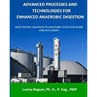 Advanced Processes and Technologies for Enhanced Anaerobic Digestion: Most Recent Advances in Anaerobic Digestion inside One Document