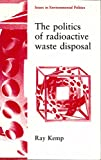 The Politics of Radioactive Waste Disposal (Issues in Environmental Politics)