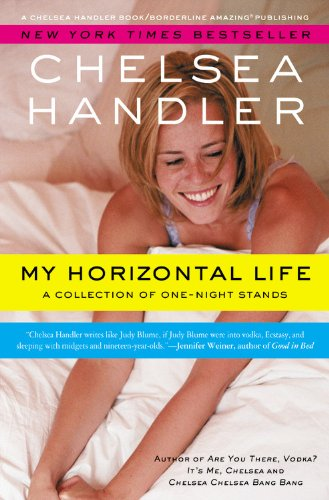 My Horizontal Life: A Collection of One Night Stands (A Chelsea Handler Book/Borderline Amazing Publishing) ()