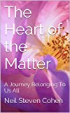 img - for The Heart of the Matter: A Journey Belonging To Us All book / textbook / text book