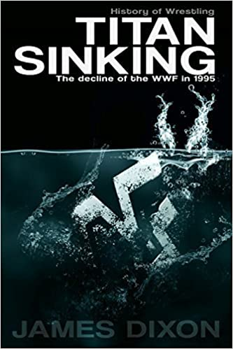 Titan Sinking: The decline of the Wwf in 1995 by Dixon, James (2014)