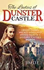 The Ladies of Dunster Castle: Grand dames, wicked wives and other tales of a historic castle's women.