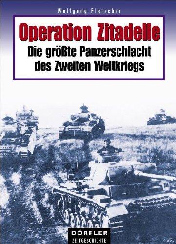 Operation Zitadelle: Die grösste Panzerschlacht des Zweiten Weltkriegs