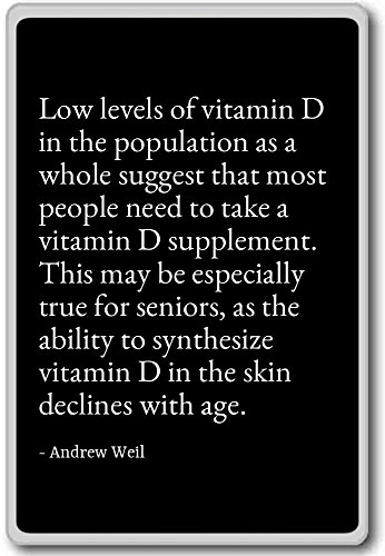 Low levels of vitamin D in the population as a ... - Andrew Weil - quotes fridge magnet, Black