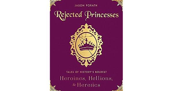 Rejected princesses tales of historys boldest heroines hellions rejected princesses tales of historys boldest heroines hellions and heretics ebooks em ingls na amazon fandeluxe Images