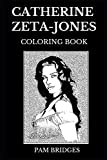 Catherine Zeta-Jones Coloring Book: Legendary Academy Award and Famous BAFTA Award Winner, Beautiful Welsh Actress and Michael Douglas s Wife Inspired Adult Coloring Book (Catherine Zeta-Jones Books)