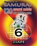 The Way of Samurai 6: 120 all new Samurai Sudoku puzzles (Volume 6)