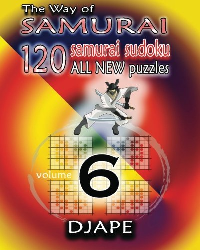 The Way of Samurai 6: 120 all new Samurai Sudoku puzzles (Volume 6) by CreateSpace Independent Publishing Platform