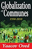 Globalization of Communes : 1950-2010, Oved, Yaacov, 1412849489