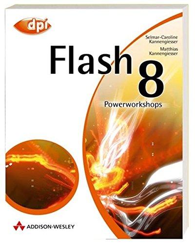 Flash 8 - Auf der Buch-CD: Workshops, Third-Party Tools, nützliche Flash-Erweiterungen und alle Listings!: Powerworkshops (DPI Grafik)