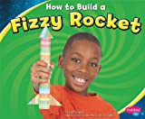 How to Build a Fizzy Rocket, Lori Shores, 1429655739