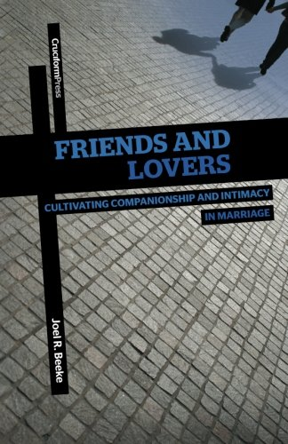 Friends and Lovers: Cultivating Companionship and Intimacy in Marriage pdf