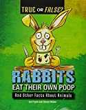 Rabbits Eat Their Own Poop: And Other Facts about Animals (True or False?)