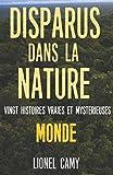 DISPARUS DANS LA NATURE : Vingt histoires vraies et mystérieuses (MONDE)