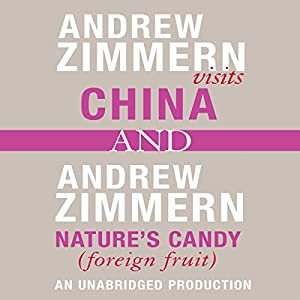 Andrew Zimmern Visits China and Nature's Candy (Foreign Fruits) Audiobook