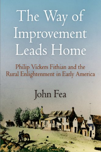 The Way of Improvement Leads Home: Philip Vickers Fithian and the Rural Enlightenment in Early America (Early American Studies)
