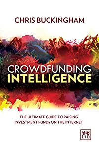 Crowdfunding Intelligence: The No-Nonsense Guide to Raising Investment Funds on the Internet from Lid Publishing
