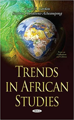 Trends in african studies focus on civilizations and cultures trends in african studies focus on civilizations and cultures jacob u gordon stephen owoahene acheampong 9781634838627 amazon books publicscrutiny Choice Image