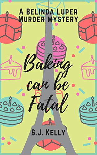 Baking can be fatal: A Belinda Luper mystery by [Kelly, Scott]