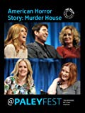 American Horror Story: Murder House: Cast & Creators Live at PALEYFEST