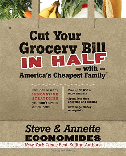 Cut Your Grocery Bill in Half with America's Cheapest Family: Includes So Many Innovative Strategies You Won't Have to Cut -
