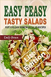 Easy Peasy Tasty Salads: A Salad Cookbook of Fast and Easy Homemade Salad Recipes (Lite Edition)