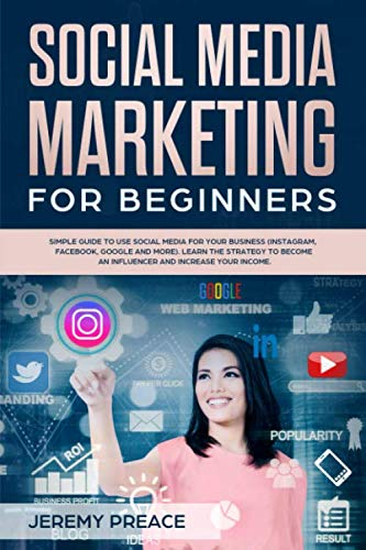 51oiBP%2Bn4lL - Social media marketing for beginners: Simple guide to use social media for your business (Instragram, Facebook, Google and more). Learn the strategy to become an influencer and increase your income