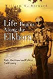 Life Begins along the Elkhorn, William E. Steward, 1436307651