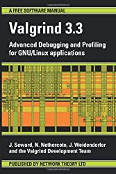Valgrind 3.3 - Advanced Debugging and Profiling for Gnu/Linux Applications by Seward, J., Nethercote, N., Weidendorfer, J. (2008) Paperback