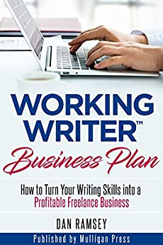 Working Writer Business Plan: How to Turn Your Writing Skills into a Profitable Freelance Business (Working Writer Series Book 3) by [Ramsey, Dan]