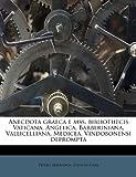 Anecdota Graeca E Mss Bibliothecis Vaticana, Angelica, Barberiniana, Vallicelliana, Medicea, Vindobonensi Deprompt, Pietro Matranga, 117539601X