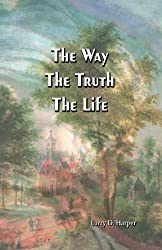 The Way The Truth The Life (Third Edition)