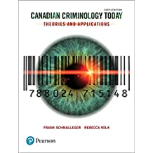 Canadian Criminology Today: Theories and Applications, Sixth Canadian Edition (6th Edition)