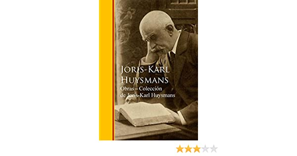 Amazon.com: Obras - Coleccion de Joris-Karl Huysmans (Spanish Edition) eBook: Joris-Karl Huysmans: Kindle Store
