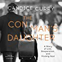 The Con Man's Daughter: A Story of Lies, Desperation, and Finding God Audiobook by Candice Curry Narrated by Jorjeana Marie