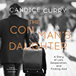 The Con Man's Daughter: A Story of Lies, Desperation, and Finding God | Candice Curry