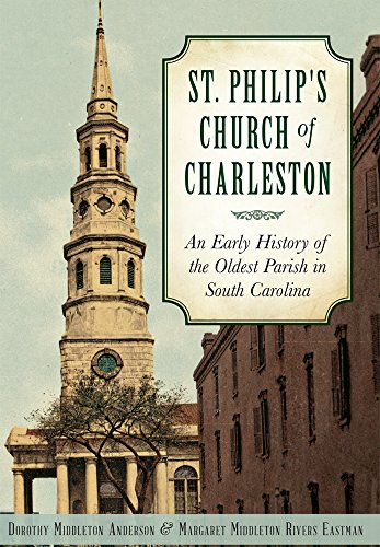 St. Philip's Church of Charleston:: An Early History of the Oldest Parish in South Carolina ()