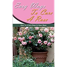 Easy Ways to Care a Rose: How to a Care Rose in Easy Ways