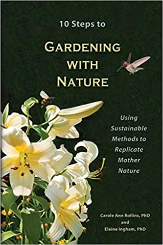 10 Steps To Gardening With Nature Carole Ann Rollins Elaine Ingham 9780979756146 Amazon Books