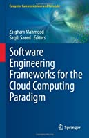 Software Engineering Frameworks for the Cloud Computing Paradigm Front Cover
