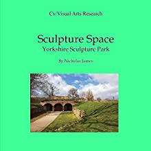 Sculpture Space: Yorkshire Sculpture Park: Cv/Visual Arts Research, Book 113 Audiobook by Nicholas James Narrated by Hilary Beaton